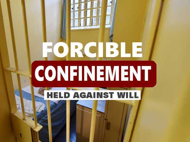 Forcible confinement - Held Against Will